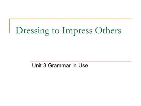 Dressing to Impress Others Unit 3 Grammar in Use.