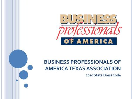 BUSINESS PROFESSIONALS OF AMERICA TEXAS ASSOCIATION 2010 State Dress Code.