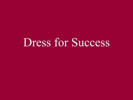Dress for Success. The Facts Your dress will speak for you 90% Accessories and hair style make up 30-50% of the total dress. Research shows that women.