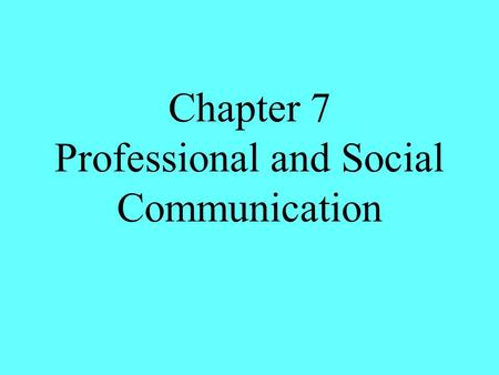 Chapter 7 Professional and Social Communication