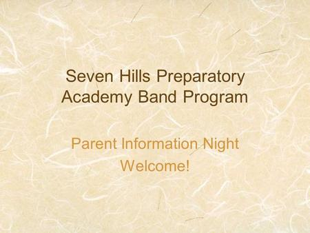 Seven Hills Preparatory Academy Band Program Parent Information Night Welcome!