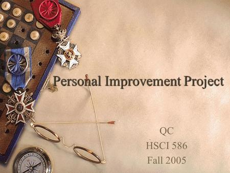 Personal Improvement Project QC HSCI 586 Fall 2005.