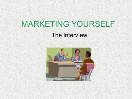 MARKETING YOURSELF The Interview 2 What is an interview? An opportunity for an employer to determine if the candidate is right for the job Does he/she.