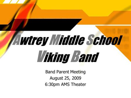 A wtrey M iddle S chool V iking B and Band Parent Meeting August 25, 2009 6:30pm AMS Theater Band Parent Meeting August 25, 2009 6:30pm AMS Theater.