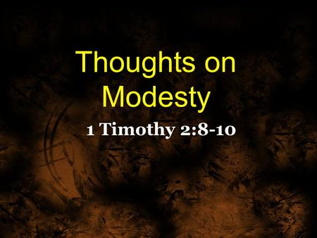 Thoughts on Modesty 1 Timothy 2:8-10. I desire therefore that the men pray everywhere, lifting up holy hands, without wrath and doubting; 9 in like manner.