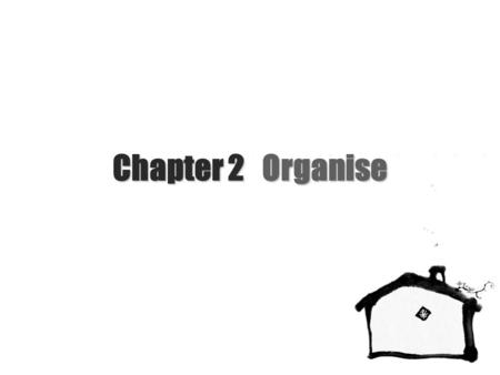 Chapter 2 Organise. NEU School of Business & Administration 2/Chapter 2.