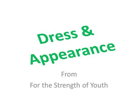 From For the Strength of Youth. How does your dress and grooming send messages about you to others and influence the way you and others act?