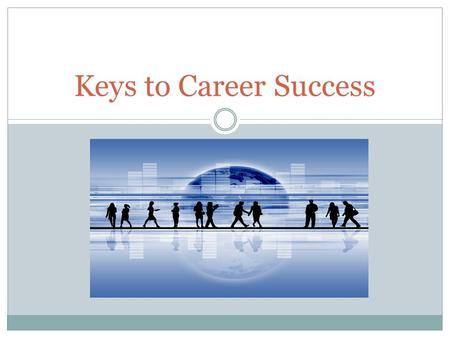 Keys to Career Success. Copyright Copyright © Texas Education Agency, 2012. These Materials are copyrighted © and trademarked ™ as the property of the.