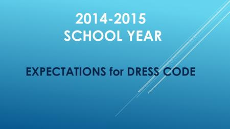 2014-2015 SCHOOL YEAR EXPECTATIONS for DRESS CODE.
