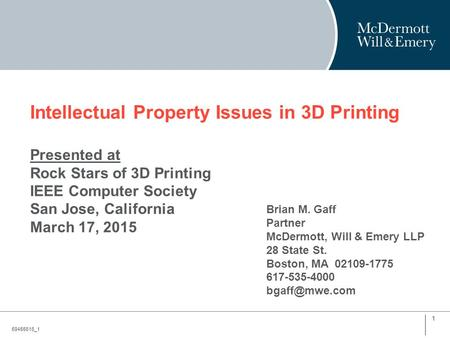 Intellectual Property Issues in 3D Printing Presented at Rock Stars of 3D Printing IEEE Computer Society San Jose, California March 17, 2015 59455616_1.