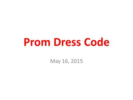 Prom Dress Code May 16, 2015. NO Bare midriff When your arms are down by your sides, if ANY SKIN is showing on your sides or abdomen, that is considered.