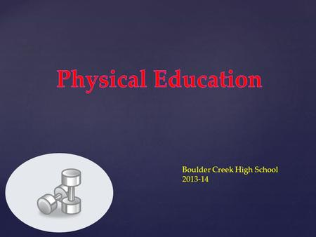 Boulder Creek High School 2013-14. Course Description: Systematics This is a fitness concept based class that includes activities such as cardiovascular.