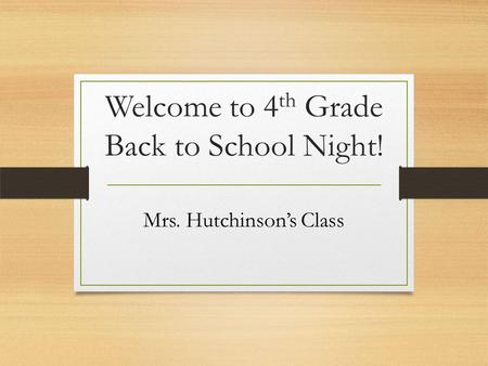 Welcome to 4 th Grade Back to School Night! Mrs. Hutchinson's Class.