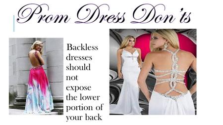Backless dresses should not expose the lower portion of your back.