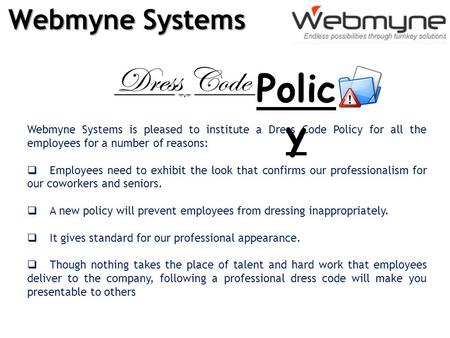 Webmyne Systems Webmyne Systems is pleased to institute a Dress Code Policy for all the employees for a number of reasons:  Employees need to exhibit.