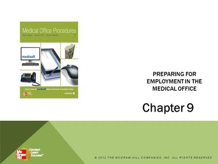 PREPARING FOR EMPLOYMENT IN THE MEDICAL OFFICE Chapter 9 © 2012 THE MCGRAW-HILL COMPANIES, INC. ALL RIGHTS RESERVED.