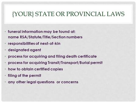 {YOUR} STATE OR PROVINCIAL LAWS funeral information may be found at: name RSA/Statute/Title/Section numbers responsibilities of next-of-kin designated.