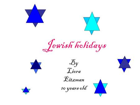 Jewish holidays By Liora Eitzman 10 years old. rosh hashanah Is the beginning of the new jewish year You dip apples in honey We eat round challas not.