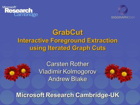 GrabCut Interactive Foreground Extraction using Iterated Graph Cuts Carsten Rother Vladimir Kolmogorov Andrew Blake Microsoft Research Cambridge-UK.