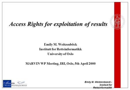 Emily M. Weitzenboeck - Institutt for Rettsinformatikk Access Rights for exploitation of results Emily M. Weitzenböck Institutt for Rettsinformatikk University.