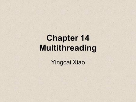 Chapter 14 Multithreading Yingcai Xiao. Multithreading is a mechanism for performing two or more tasks concurrently.  In the managed world of the common.