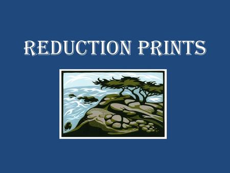 Reduction Prints. Process – Planning/Research Procedures: Class introduction to Reduction Prints – PowerPoint Background, Middle Ground, Foreground –
