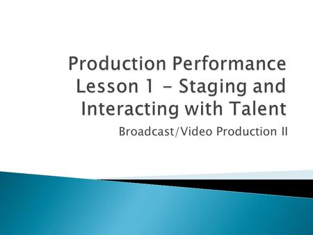 Production Performance Lesson 1 - Staging and Interacting with Talent