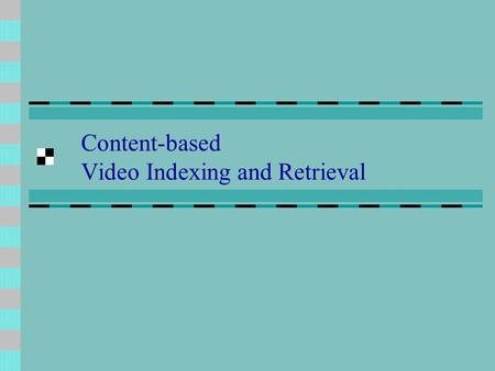 Content-based Video Indexing and Retrieval. Motivation There is an amazing growth in the amount of digital video data in recent years. Lack of tools to.