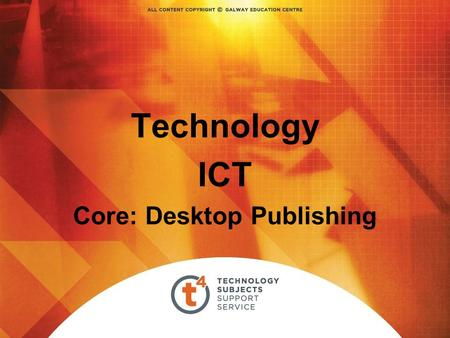 Technology ICT Core: Desktop Publishing. Desktop Publishing Desktop Publishing - assembly centres for text, graphics etc Starting a Publication: Start.