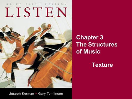 Chapter 3 The Structures of Music Texture. Melody looks horizontally at musical lines Harmony looks vertically at chords Texture looks at the relationship.