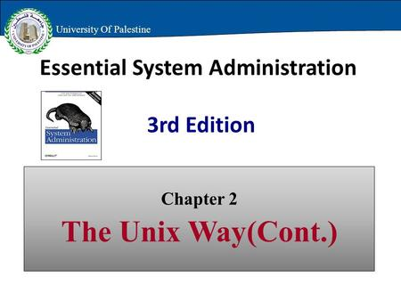 Essential System Administration 3rd Edition Chapter 2 The Unix Way(Cont.) University Of Palestine.
