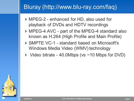 Page 15/18/2015 CSE 40373/60373: Multimedia Systems Bluray (http://www.blu-ray.com/faq)  MPEG-2 - enhanced for HD, also used for playback of DVDs and.