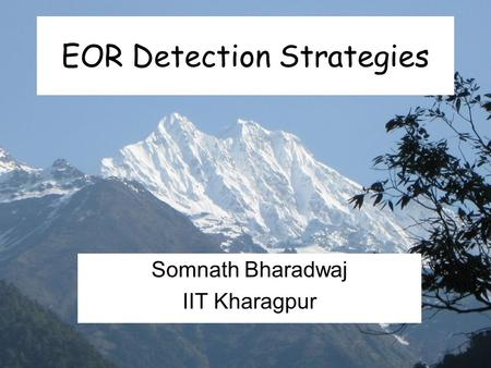 EOR Detection Strategies Somnath Bharadwaj IIT Kharagpur.