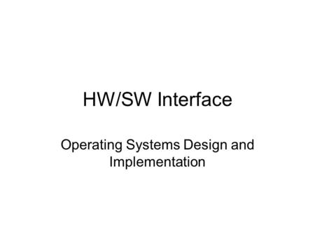 HW/SW Interface Operating Systems Design and Implementation.