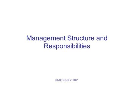 Management Structure and Responsibilities SUST-RUS 213091.