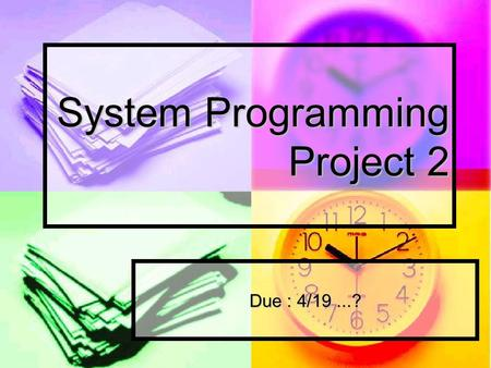 System Programming Project 2 Due : 4/19...?. Foreground & Background Foreground job Foreground job Only one at moment Only one at moment Having user's.