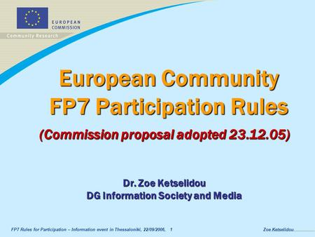 FP7 Rules for Participation – Information event in Thessaloniki, 22/09/2006, 1Zoe Ketselidou European Community FP7 Participation Rules (Commission proposal.
