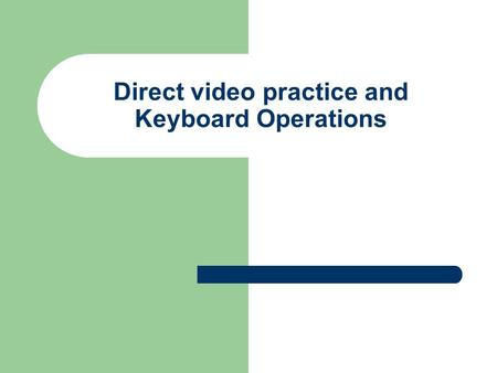 Direct video practice and Keyboard Operations