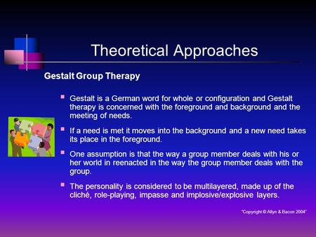 Theoretical Approaches Gestalt Group Therapy  Gestalt is a German word for whole or configuration and Gestalt therapy is concerned with the foreground.