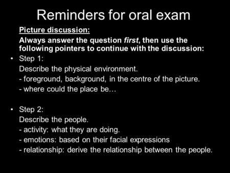 Reminders for oral exam Picture discussion: Always answer the question first, then use the following pointers to continue with the discussion: Step 1: