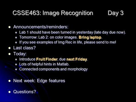 CSSE463: Image Recognition Day 3 Announcements/reminders: Announcements/reminders: Lab 1 should have been turned in yesterday (late day due now). Lab 1.