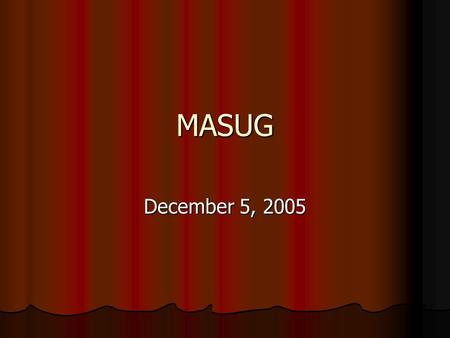 MASUG December 5, 2005. Agenda Announcements Announcements Tips & Tricks Tips & Tricks Presentation: Presentation: Working Smarter, Not Harder with DDE: