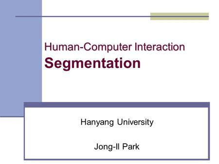 Human-Computer Interaction Human-Computer Interaction Segmentation Hanyang University Jong-Il Park.