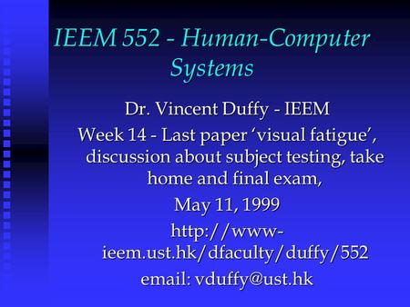 IEEM 552 - Human-Computer Systems Dr. Vincent Duffy - IEEM Week 14 - Last paper 'visual fatigue', discussion about subject testing, take home and final.