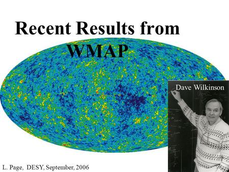 Recent Results from WMAP Dave Wilkinson L. Page, DESY, September, 2006.