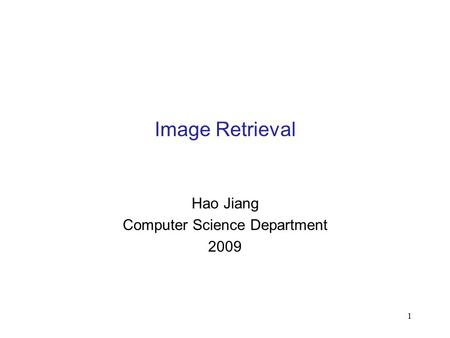 1 Image Retrieval Hao Jiang Computer Science Department 2009.