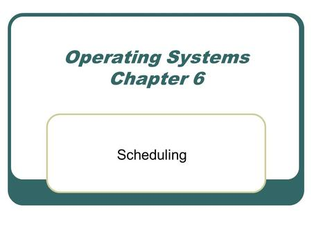 Operating Systems Chapter 6 Scheduling. CPU Scheduler (Long Term) Selects from among the processes in memory that are ready to execute, and allocates.