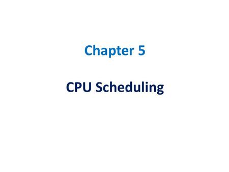 Chapter 5 CPU Scheduling. CPU Scheduling Topics: Basic Concepts Scheduling Criteria Scheduling Algorithms Multiple-Processor Scheduling Real-Time Scheduling.