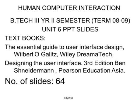 UNIT-6 HUMAN COMPUTER INTERACTION B.TECH III YR II SEMESTER (TERM 08-09) UNIT 6 PPT SLIDES TEXT BOOKS: The essential guide to user interface design, Wilbert.