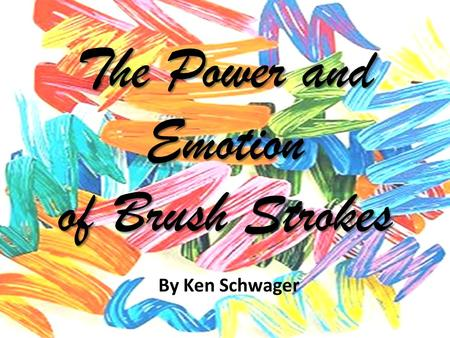 The Power and Emotion of Brush Strokes By Ken Schwager.
